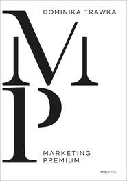 okładka Marketing Premium, Książka   Dominika Trawka