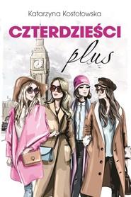 okładka Czterdzieści plus, Książka | Kostołowska Katarzyna