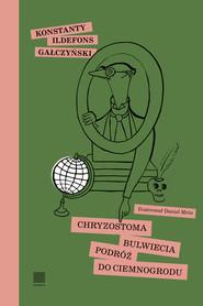 okładka Chryzostoma Bulwiecia podróż do Ciemnogrodu, Książka | Konstanty Ildefons Gałczyński