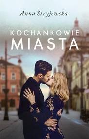 okładka Kochankowie miasta, Książka | Stryjewska Anna