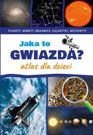okładka Jaka to gwiazda Atlas dla dzieci Planety, komety, mgławice, galaktyki, meteoryty, Książka | Rudź Przemysław