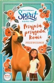 okładka Przyjaźń, przygoda, konie Przewodnik Spirit Riding Free, Książka   Deutsch Stacia