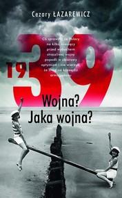 okładka 1939 Wojna? Jaka wojna?, Książka | Cezary Łazarewicz