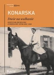okładka Dwór na wulkanie Dziennik ziemianki z przełomu epok 1895–1920, Książka | Konarska Janina