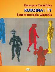 okładka Rodzina i Ty Fenomenologia wiązania, Książka | Termińska Katarzyna