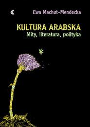 okładka Kultura arabska Mity, literatura, polityka, Książka | Ewa  Machut-Mendecka