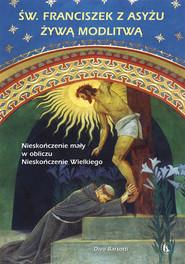 okładka Święty Franciszek z Asyżu żywą modlitwą Nieskończenie mały w obliczu Nieskończenie Wielkiego, Książka | Barsotti Divo