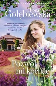 okładka Pozwól mi kochać, Książka | Ilona Gołębiewska