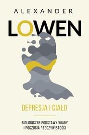 okładka Depresja i ciało Biologiczne podstawy wiary i poczucia rzeczywistości, Książka | Alexander Lowen