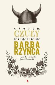 okładka Czasem czuły, czasem barbarzyńca, Książka   Jacek Masłowski, Kwaśniewski Tomasz
