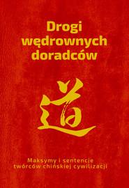 okładka Drogi wędrownych doradców Maksymy i sentencje twórców chińskiej cywilizacji, Książka   Piotr Plebaniak