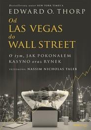 okładka Od Las Vegas do Wall Street O tym, jak pokonałem kasyno oraz rynek, Książka | O. Thorp (Author) Edward, Nicholas Taleb (Foreword) Nassim