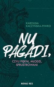 okładka Nu pagadi, czyli piękni, młodzi, sfrustrowani, Książka   Kaczyńska-Piwko Karolina