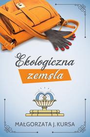 okładka Ekologiczna zemsta, Książka | Kursa Małgorzata