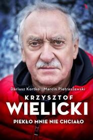okładka Krzysztof Wielicki Piekło mnie nie chciało, Książka | Dariusz Kortko, Marcin Pietraszewski