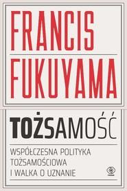 okładka Tożsamość Współczesna polityka tożsamościowa i walka o uznanie, Książka | Francis Fukuyama