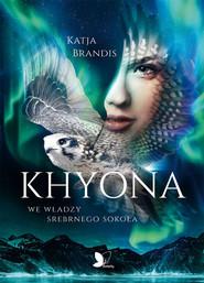 okładka Khyona We władzy srebrnego sokoła, Książka | Brandis Katja