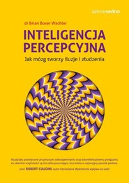 okładka Inteligencja percepcyjna Jak mózg tworzy iluzje i złudzenia, Książka   Dr Brian Boxer Wachler