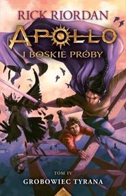 okładka Apollo i boskie próby Tom 4 Grobowiec Tyrana, Książka | Rick Riordan