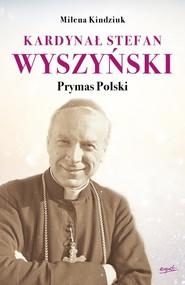 okładka Kardynał Stefan Wyszyński Prymas Polski, Książka | Milena Kindziuk