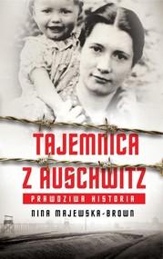 okładka Tajemnica z Auschwitz Prawdziwa historia, Książka | Nina Majewska-Brown