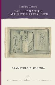 okładka Tadeusz Kantor i Maurice Maeterlinck Dramaturgie istnienia, Książka | Czerska Karolina