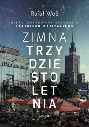 okładka Zimna trzydziestoletnia Nieautoryzowana biografia polskiego kapitalizmu, Książka   Woś Rafał