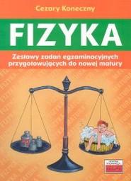 okładka Fizyka Zestawy zadań egzaminacyjnych przygotowujących do nowej matury, Książka | Koneczny Cezary