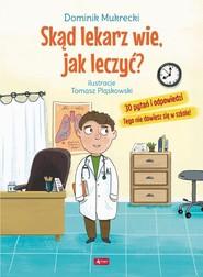 okładka Skąd lekarz wie, jak leczyć? 30 pytań i odpowiedzi Tego nie dowiesz się w szkole!, Książka | Mukrecki Dominik