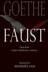 okładka Faust Tragedii część pierwsza i druga, Książka | Johann Wolfgang von Goethe