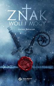 okładka Znak woli i mocy, Książka | Balcerzyk Dariusz