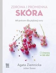 okładka Zdrowa i promienna skóra  60 potraw dla pięknej cery, Książka   Agata Ziemnicka, Julien Sosso