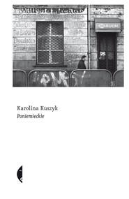 okładka Poniemieckie, Książka | Kuszyk Karolina