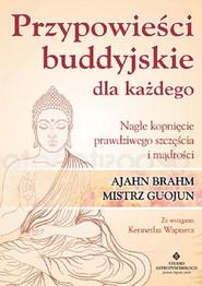 okładka Przypowieści buddyjskie dla każdego Nagłe kopnięcie prawdziwego szczęścia i mądrości, Książka | Ajahn  Brahm, Chan Guojun