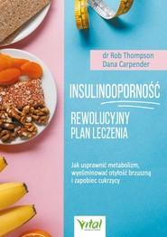 okładka Insulinooporność Rewolucyjny plan leczenia Jak usprawnić metabolizm, wyeliminować otyłość brzuszną i zapobiec cukrzycy, Książka   Thompson Rob, Dana Carpender