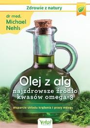 okładka Olej z alg najzdrowsze źródło kwasów omega-3 Wsparcie układu krążenia i pracy mózgu, Książka | Nehls Michael