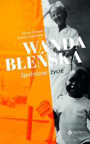 okładka Wanda Błeńska . Spełnione życie, Książka | Joanna Gadzińska, Marta Jelonek