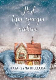 okładka Pod tym samym niebem, Książka | Kielecka Katarzyna