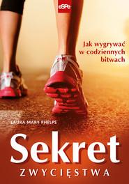 okładka Sekret zwycięstwa Jak wygrywać w codziennych bitwach, Książka | Laura Mary Phelps