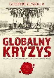 okładka Globalny kryzys Wojna, zmiany klimatyczne i katastrofa w XVII wieku, Książka | Parker Geoffrey