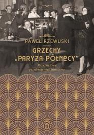 okładka Grzechy Paryża Północy Mroczne życie przedwojennej Warszawy, Książka | Paweł Rzewuski