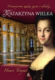 okładka Katarzyna Wielka Nienasycona żądza życia i władzy, Książka | Troyat Henri