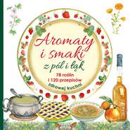 okładka Aromaty i smaki z pól i łąk 78 roślin i 120 przepisów zdrowej kuchni, Książka | i Edizioni del Baldo Mancini