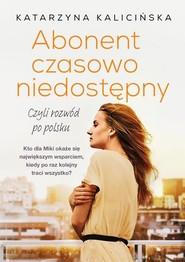 okładka Abonent czasowo niedostępny czyli rozwód po polsku, Książka | Kalicińska Katarzyna