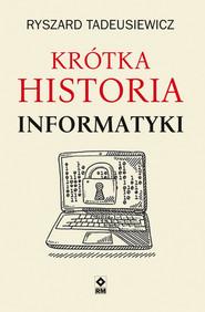 okładka Krótka historia informatyki, Książka   Ryszard  Tadeusiewicz