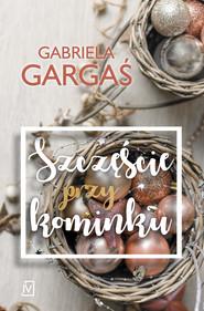 okładka Szczęście przy kominku, Książka | Gabriela Gargaś