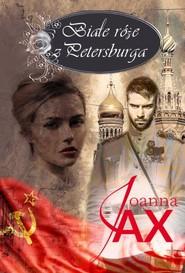 okładka Białe róże z Petersburga, Książka | Joanna Jax