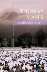 okładka Czarodziejska góra, Książka | Thomas Mann