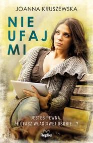 okładka Nie ufaj mi, Książka | Joanna Kruszewska
