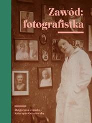 okładka Zawód fotografistka, Książka | Małgorzata Czyńska, Katarzyna Gębarowska